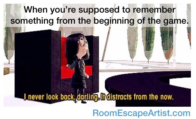 """Meme of Ida from the incredibles saying, """"I never look back, darling. It distracts from the now."""" It's captioned, """"When you're supposed to remember something from the beginning of the game."""""""