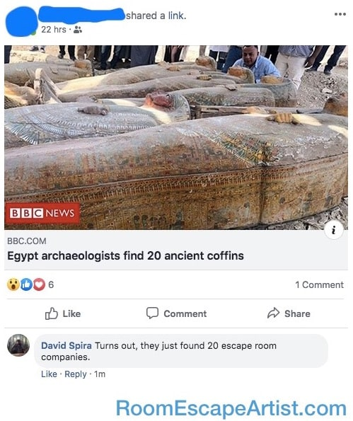 "Facebook post reads, ""Egypt archeologists find 20 ancient coffins."" David commented, ""Turns out, they just found 20 escape room companies."""