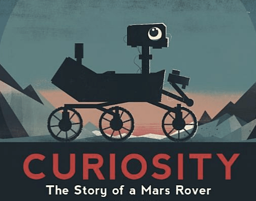 """Cover art of """"Curiosity: The Story of a Mars Rover,"""" depicts an illustrated anthromorphic Mars rover."""