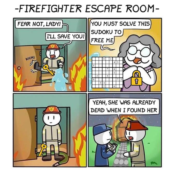 "Meme of a Firefighter going to save a person who tells him to do a sudoku first. He is seen outside of the burned house saying ""She was already dead when he found her."""