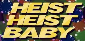 Heist Heist Baby logo featuring casino chips.