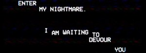"""Dark screen reads, """"Enter my nightmare. I am waiting to devour you."""""""