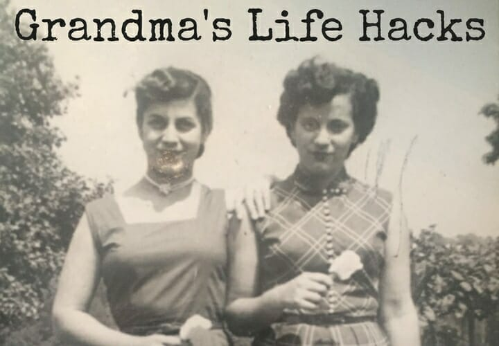 Grandma's Low-Tech Life Hacks