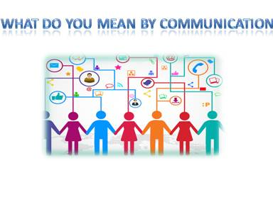 what do you mean by Communication?