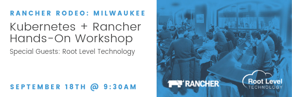 Rancher Rodeo Milwaukee - Kubernetes + Rancher Hands-On Workshop