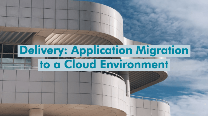 Delivery Phase - Application Migration to a Cloud Environment
