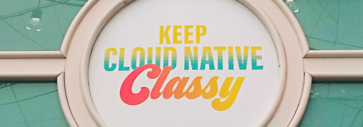 Keep Cloud Native Classy