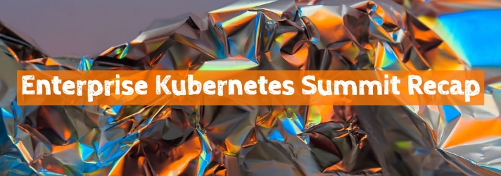Enterprise Kubernetes Summit Has Come To An End