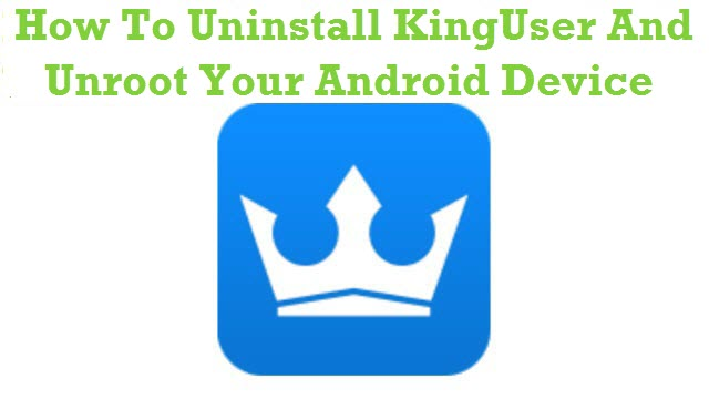 How To Uninstall KingUser And Unroot Your Android Device