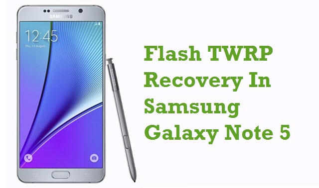 How To Install TWRP Recovery In Samsung Galaxy Note 5
