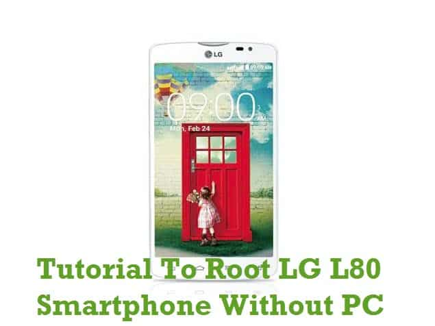 How To Root LG L80 Without PC Or Laptop Computer