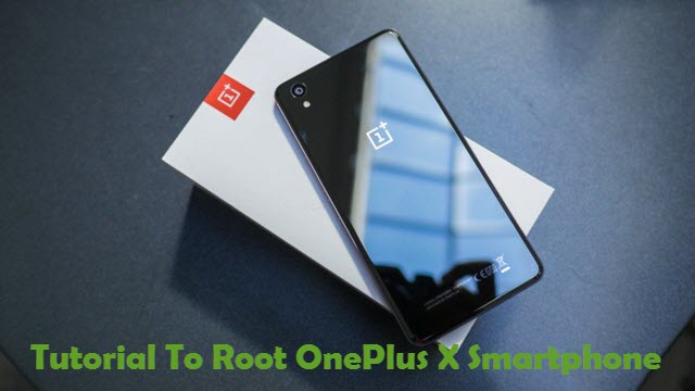 How To Unlock Bootloader And Root OnePlus X Smartphone