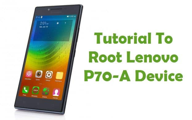 How To Root Lenovo P70-A Android Smartphone