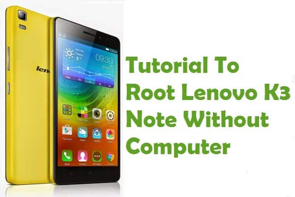How To Root Lenovo K3 Note Without Computer