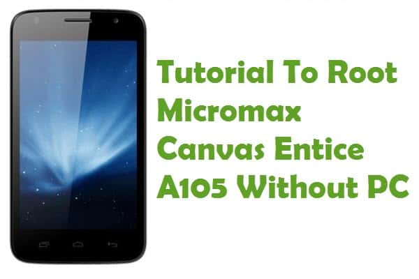 How To Root Micromax Canvas Entice A105 Without PC