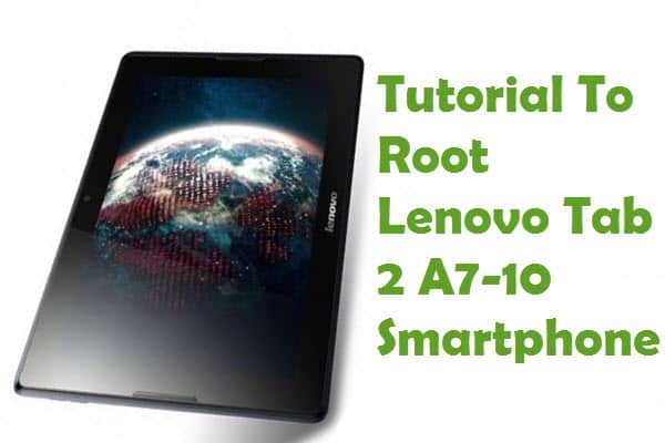 How To Root Lenovo Tab 2 A7-10 Android Smartphone