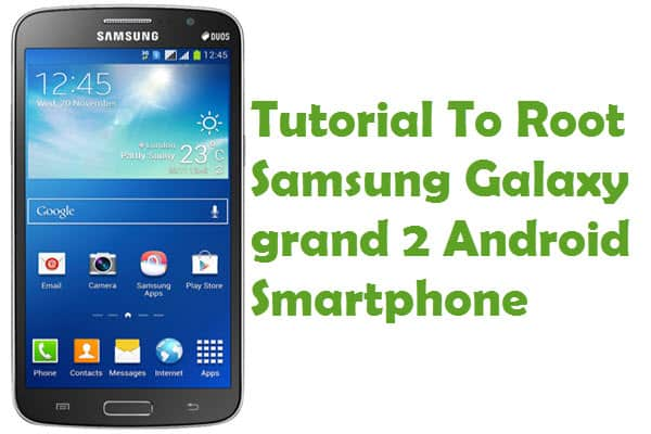 How To Root Samsung Galaxy Grand 2 Android Smartphone
