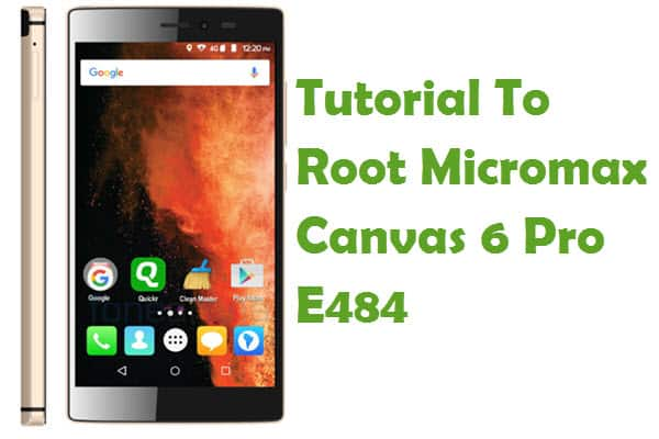 How To Root Micromax Canvas 6 Pro E484 Without Computer