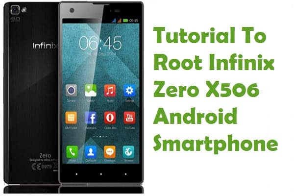 How To Root Infinix Zero X506 Android Smartphone Without Computer