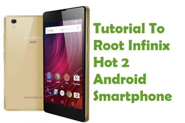 How To Root Infinix Hot 2 Android Smartphone Without Computer