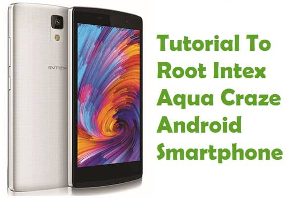 How To Root Intex Aqua Craze Android Smartphone