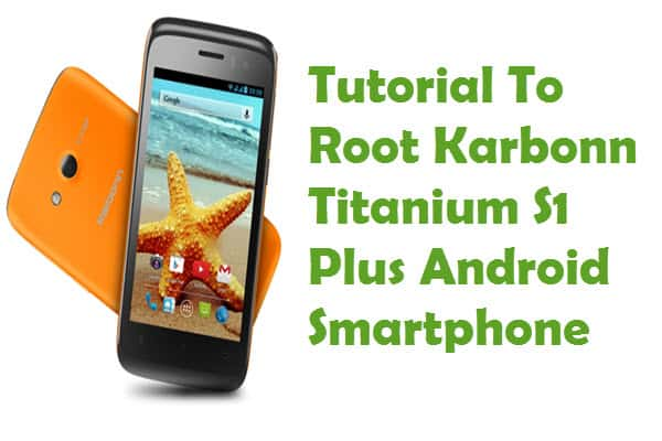 How To Root Karbonn Titanium S1 Plus Android Smartphone