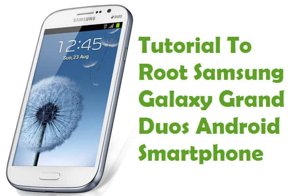 How To Root Samsung Galaxy Grand Duos Android Smartphone