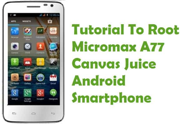 How To Root Micromax A77 Canvas Juice Android Smartphone