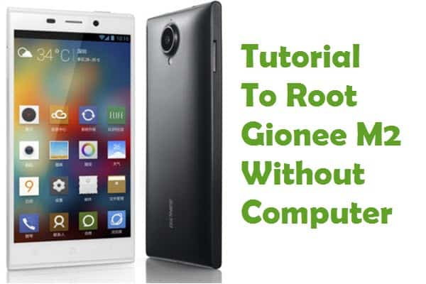 How To Root Gionee M2 Android Smartphone Without Computer