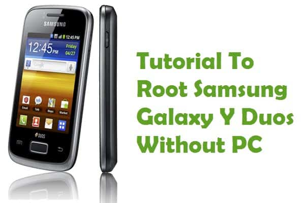 How To Root Samsung Galaxy Y Duos Without PC