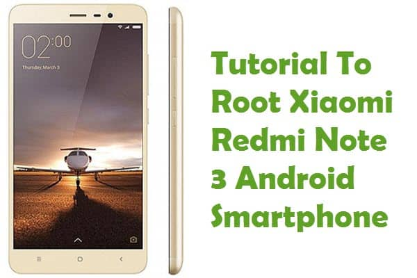 How To Root Xiaomi Redmi Note 3 Android Smartphone