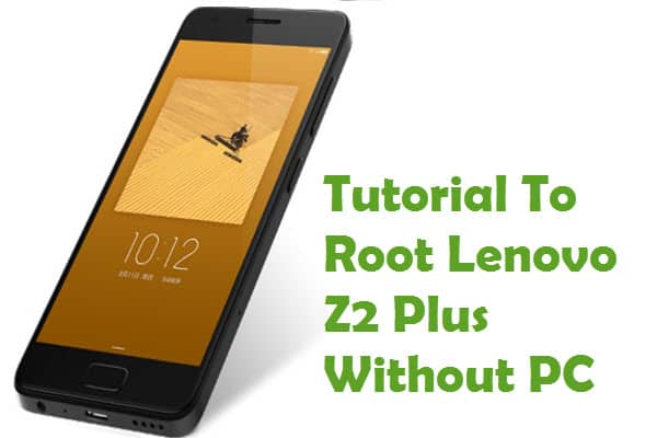 How To Root Lenovo Z2 Plus Android Smartphone