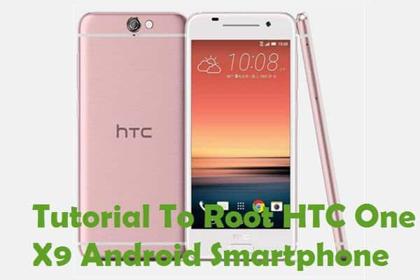 How To Root HTC One X9 Android Smartphone Without PC