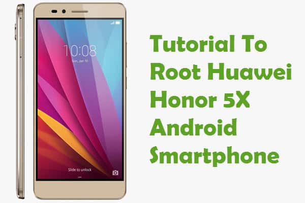 How To Root Huawei Honor 5X Android Smartphone