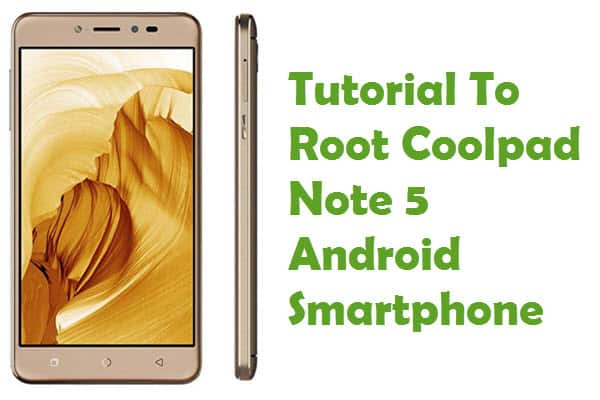 How To Root Coolpad Note 5 Android Smartphone Without Computer
