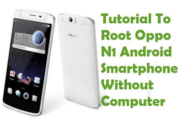 How To Root Oppo N1 Android Smartphone Without Computer