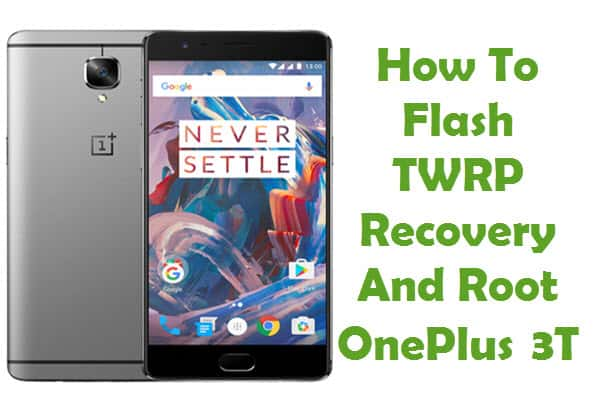 How To Flash TWRP Recovery And Root OnePlus 3T