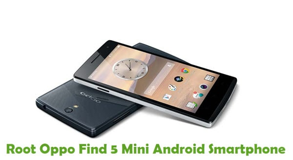 How To Root Oppo Find 5 Mini Android Smartphone