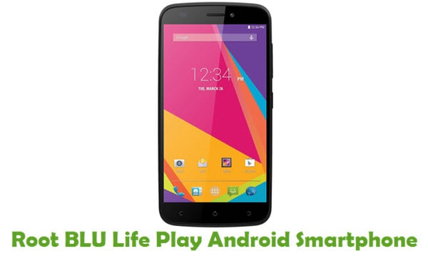How To Root BLU Life Play Android Smartphone