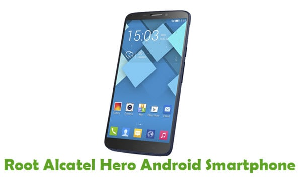 How To Root Alcatel Hero Android Smartphone
