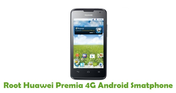 How To Root Huawei Premia 4G Android Smartphone