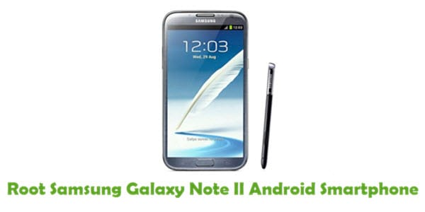 How To Root Samsung Galaxy Note II Android Smartphone