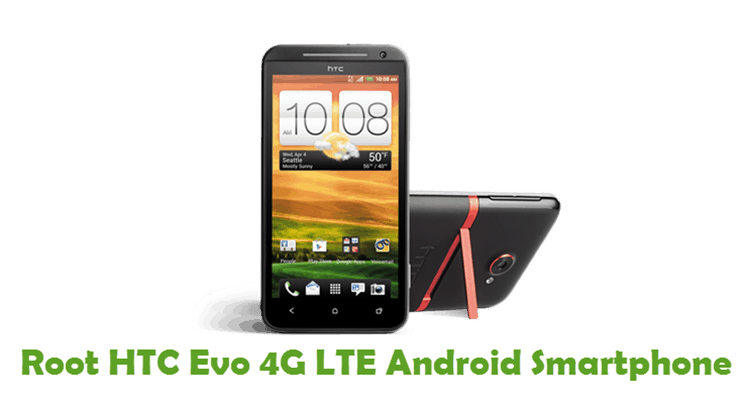 How To Root HTC Evo 4G LTE Android Smartphone