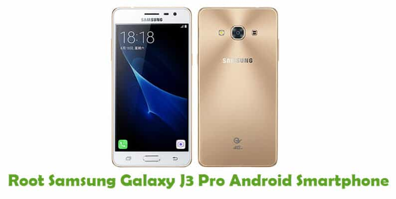 How To Root Samsung Galaxy J3 Pro Android Smartphone