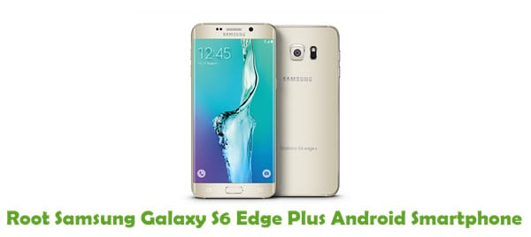 How To Root Samsung Galaxy S6 Edge Plus Android Smartphone