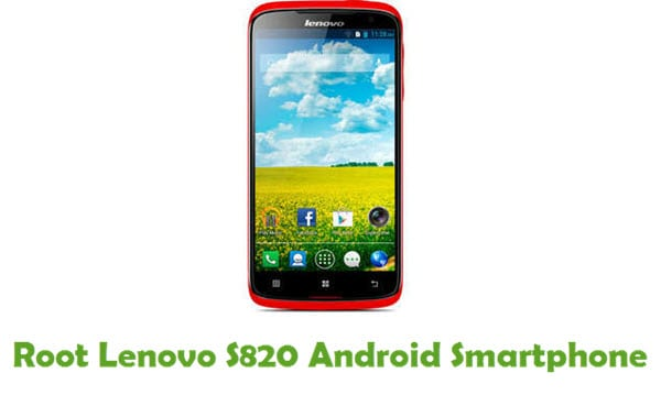 How To Root Lenovo S820 Android Smartphone