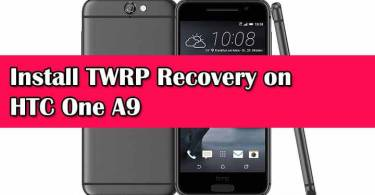 How To Install TWRP Recovery on HTC One A9