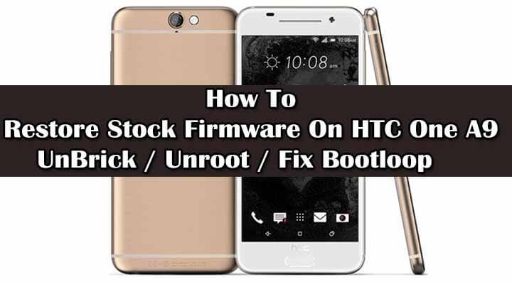 Safely Restore Stock Firmware On HTC One A9