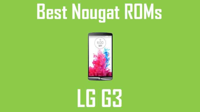Android Nougat ROMs For LG G3