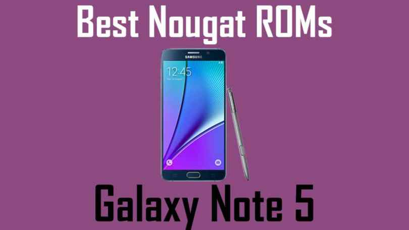 List Of BEST ANDROID NOUGAT ROMS FOR Note 5